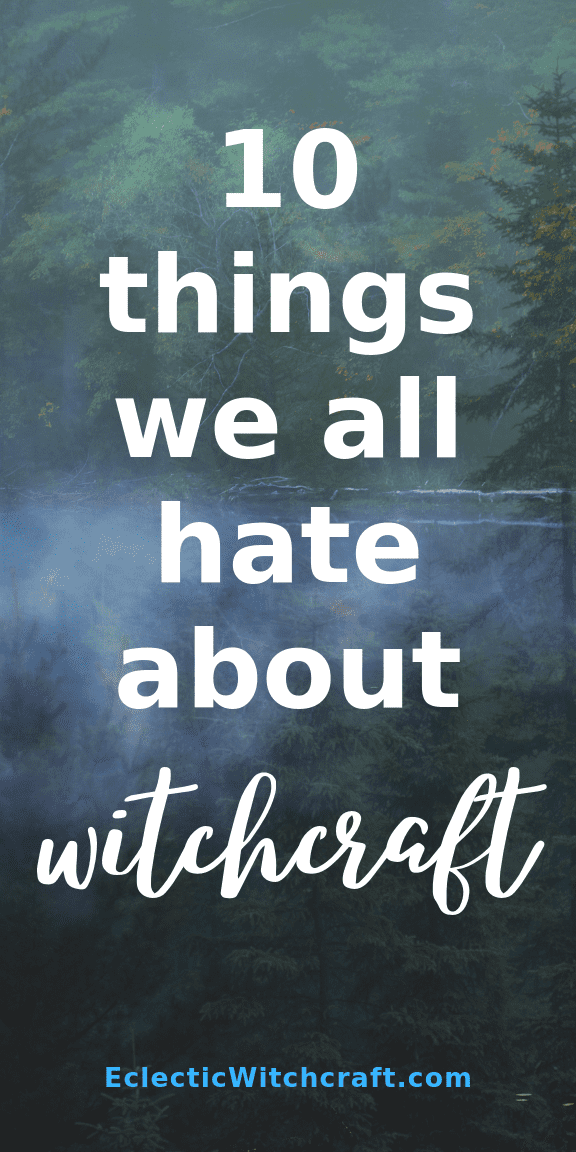 10 Things We All Hate About Witchcraft