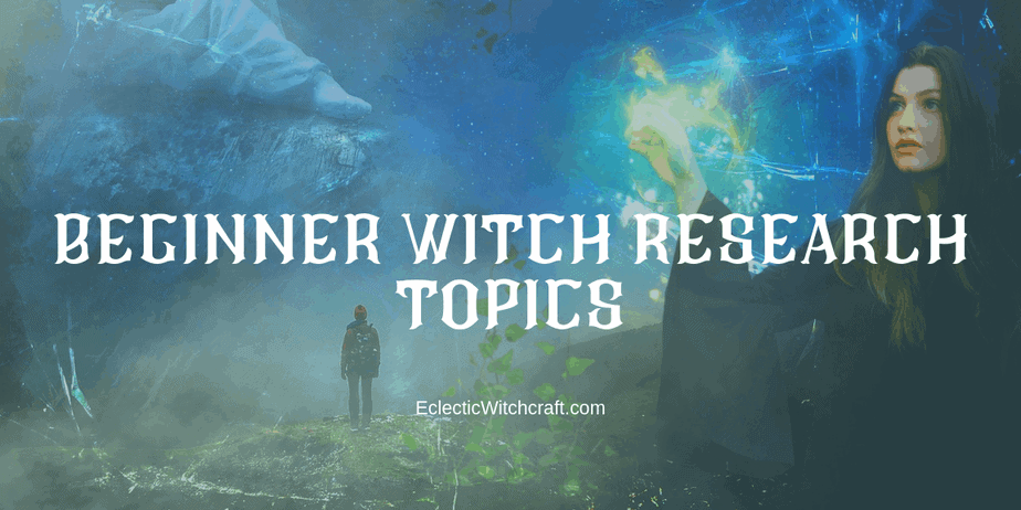 Things That Every Beginner Witch Should Research - Eclectic