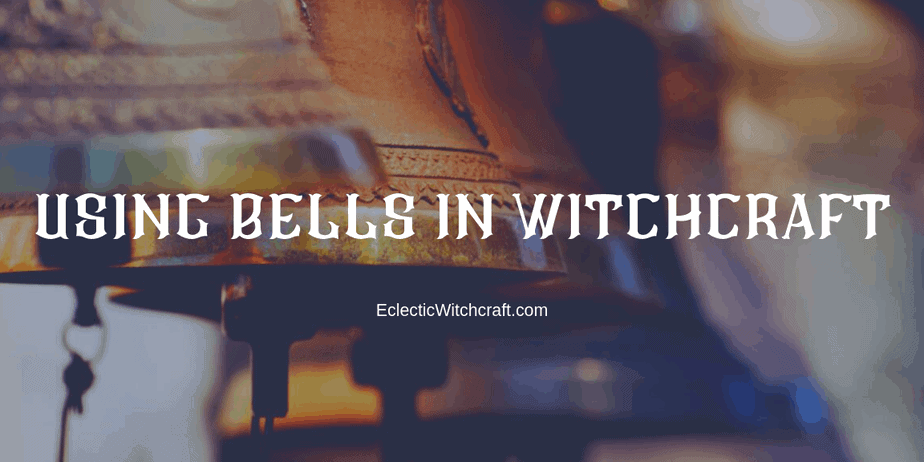 Using bells in witchcraft and magick to raise the vibration of your home