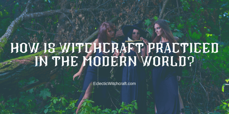 How Is Witchcraft Practiced In The Modern World? (Pagan And Witch FAQ)
