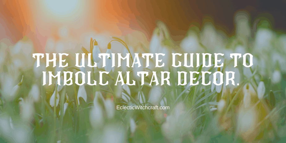 The Ultimate Guide to Imbolc Altar Decor