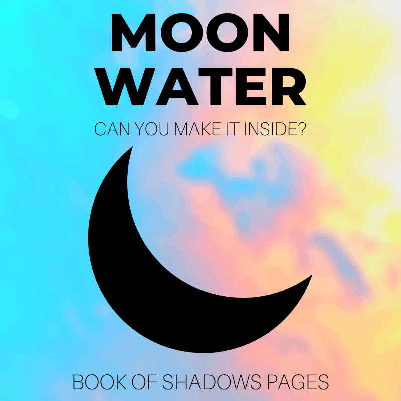 Moon Magick: Can You Make Moon Water Inside?