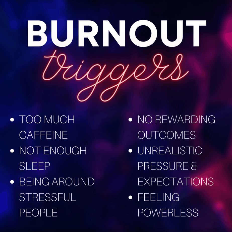 A list of burnout triggers, such as too much caffeine, feeling powerless, and not experiencing rewarding outcomes