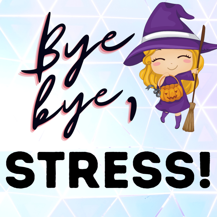 Bye bye, stress! With a cute witch cartoon holding a pumpkin and broom or besom.