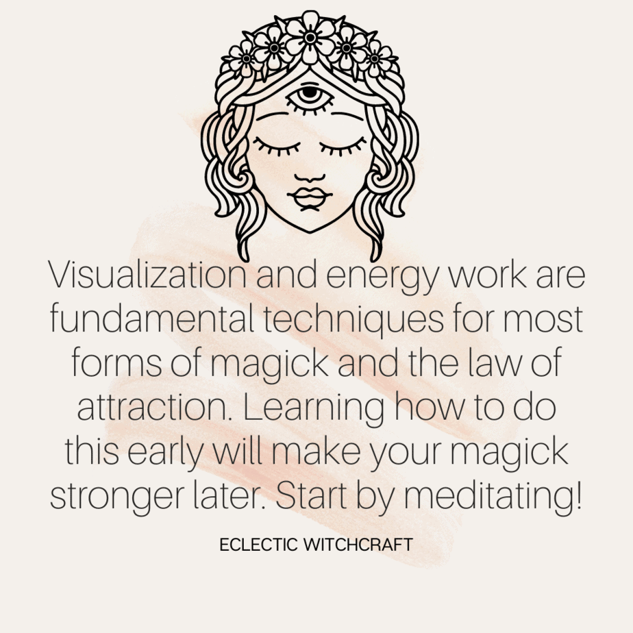 Visualization and energy work are fundamental techniques for most forms of magick and the law of attraction. Learning how to do this early will make your magick stronger later. Start by meditating!