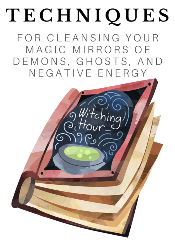 Techniques for cleansing your magic mirrors of demons, ghosts, and negative energy. A spell book.