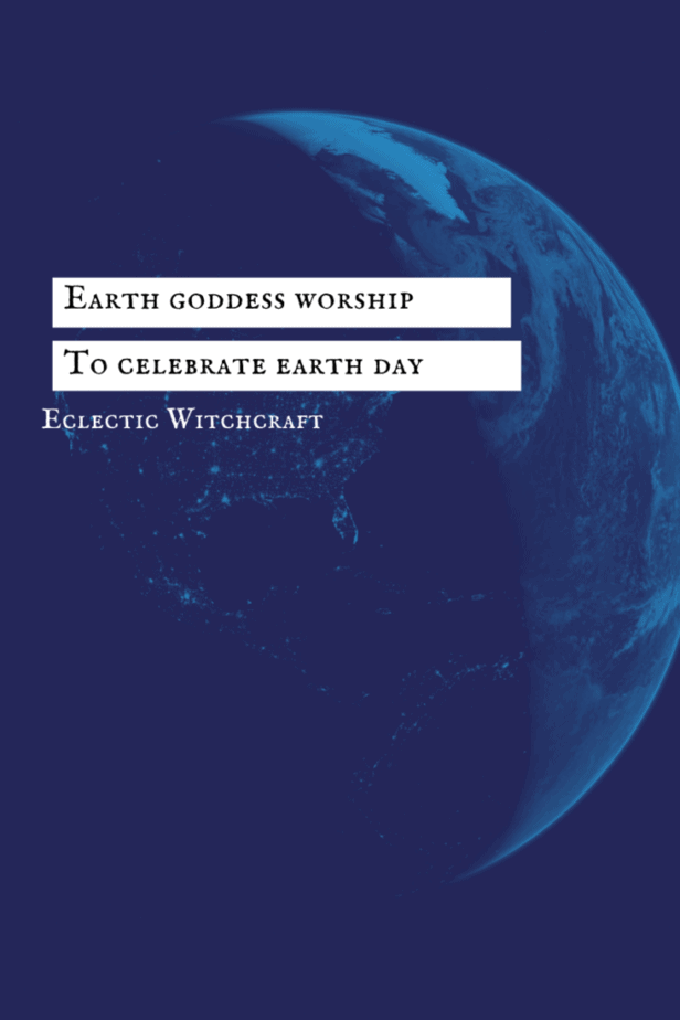 Earth goddess worship to celebrate earth day. The planet earth from space.