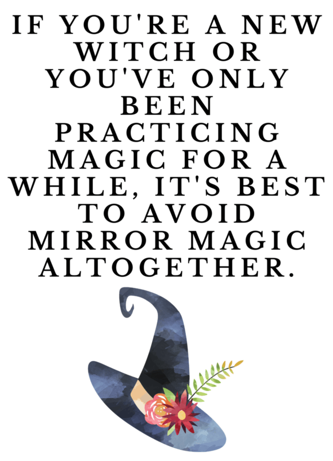 If you're a new witch or you've only been practicing magic for a while, it's best to avoid mirror magic altogether. A witch's hat with flowers and a fern leaf.