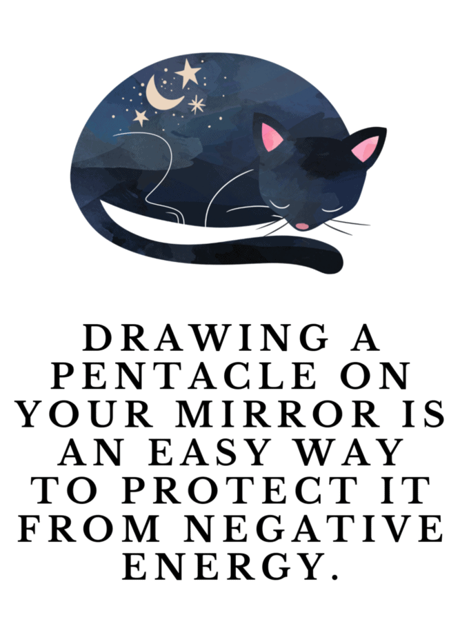 A sleeping cat. Drawing a pentacle on your mirror is an easy way to protect it from negative energy.
